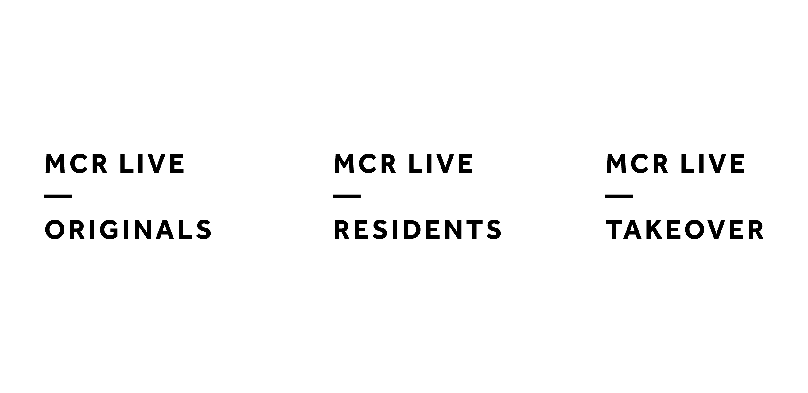 Sub-brands in a similar type treatment as MCR LIVE in its logo for use in promotional graphics, MCR LIVE – ORIGINALS, MCR LIVE – RESIDENTS, MCR LIVE – TAKEOVER.