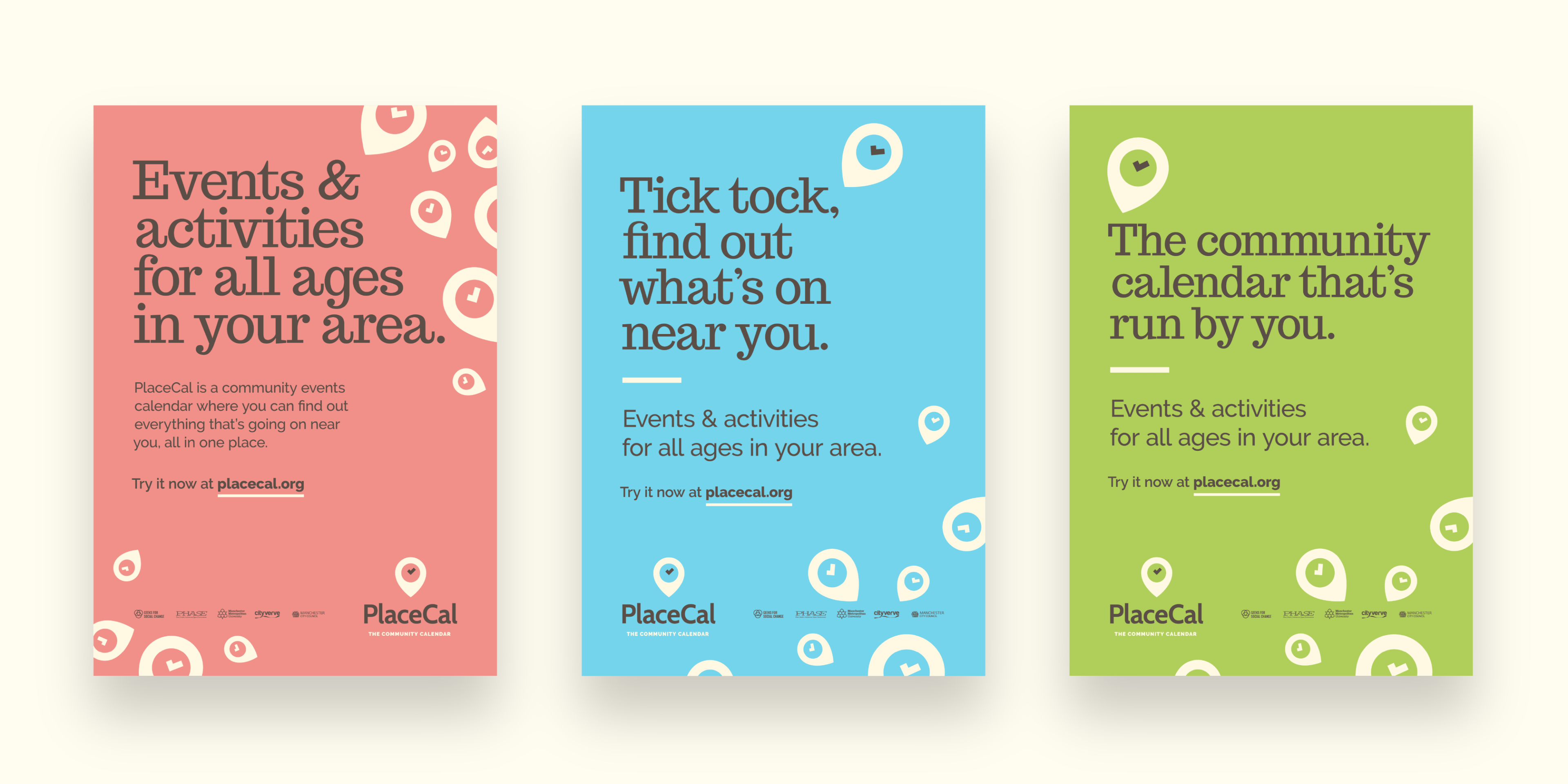 Three PlaceCal posters against cream backdrop, the posters are in three colour ways, soft pink, soft blue and soft green. Each have a strong serif headline promoting PlaceCal, with smaller details in the sans serif typeface. Logo and sponsors run across the bottom. The titles are Events & activities for all ages in your area, Tick tock, find out what's on near you, The community calendar that's run by you.